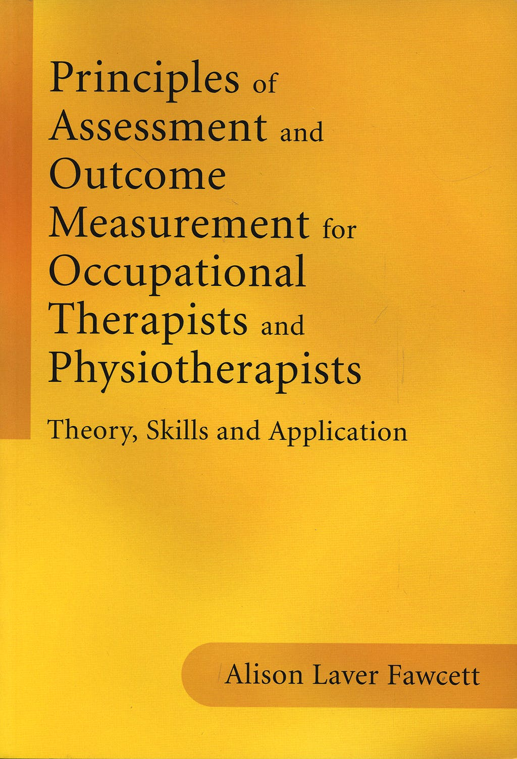 Portada del libro 9781861564801 Principles of Assessment and Outcome Measurement for Occupational Therapists and Physiotherapists. Theory, Skills and Application