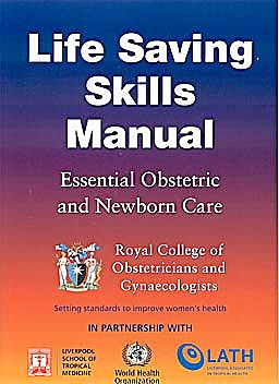 Portada del libro 9781904752288 Life Saving Skills Manual. Essential Obstetric and Newborn Care