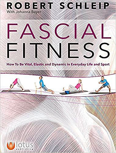 Portada del libro 9781905367719 Fascial Fitness: How to Be Vital, Elastic and Dynamic in Everyday Life and Sport