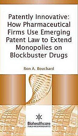 Portada del libro 9781907568121 Patently Innovative: How Pharmaceutical Firms Use Emerging Patent Law to Extend Monopolies on Blockbuster Drugs