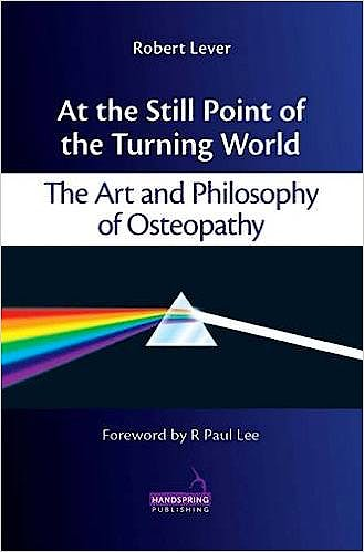 Portada del libro 9781909141056 At the Still Point of the Turning World. the Art and Philosophy of Osteopathy