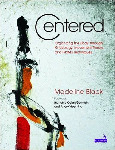 Portada del libro 9781909141155 Centered. Organizing the Body through Kinesiology, Movement Theory and Pilates Techniques