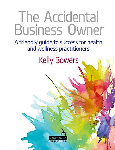 Portada del libro 9781909141889 The Accidental Business Owner. A Friendly Guide for Success for Health and Wellness Practitioners