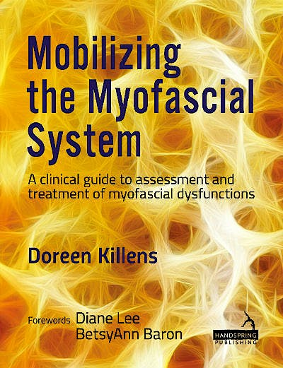 Portada del libro 9781909141902 Mobilizing the Myofascial System. A Clinical Guide to Assessment and Treatment of Myofascial Dysfunctions