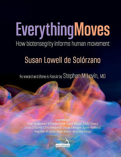 Portada del libro 9781909141964 Everything Moves. How Biotensegrity Informs Human Movement