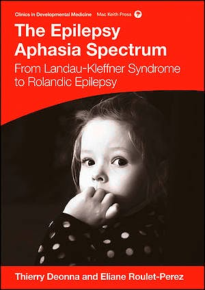 Portada del libro 9781909962767 The Epilepsy Aphasia Spectrum. from Landau-Kleffner Syndrome to Rolandic Epilepsy
