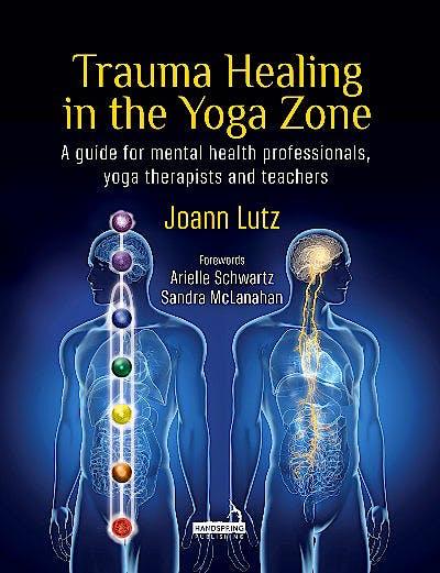 Portada del libro 9781912085071 Trauma Healing in the Yoga Zone. A Guide for Mental Health Professionals, Yoga Therapists and Teachers