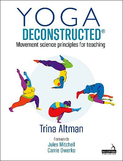 Portada del libro 9781912085446 Yoga Deconstructed® Movement Science Principles for Teaching