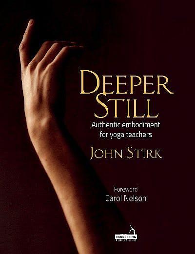 Portada del libro 9781912085712 Deeper Still. Authentic Embodiment for Yoga Teachers