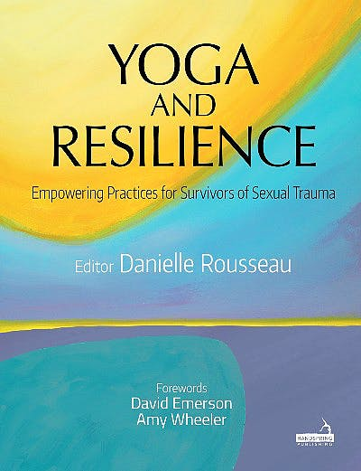 Portada del libro 9781912085934 Yoga and Resilience. Empowering Practices for Survivors of Sexual Trauma