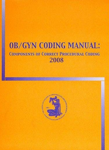 Portada del libro 9781932328417 Ob/gyn Coding Manual. Components of Correct Procedural Coding 2008 (Revised Edition)