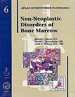 Portada del libro 9781933477046 Non-Neoplastic Disorders of Bone Marrow. Afip Atlas of Nontumor Pathology, Vol. 6