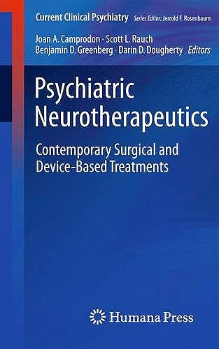 Portada del libro 9781934115503 Psychiatric Neurotherapeutics. Contemporary Surgical and Device-Based Treatments (Current Clinical Psychiatry)