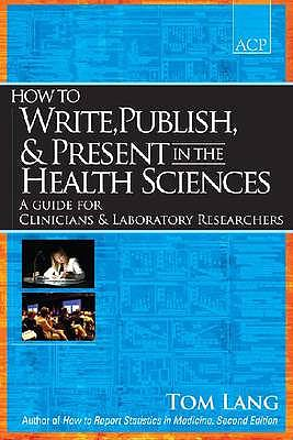 Portada del libro 9781934465141 How to Write, Publish, and Present in the Health Sciences. a Guide for Clinicians and Laboratory Researchers