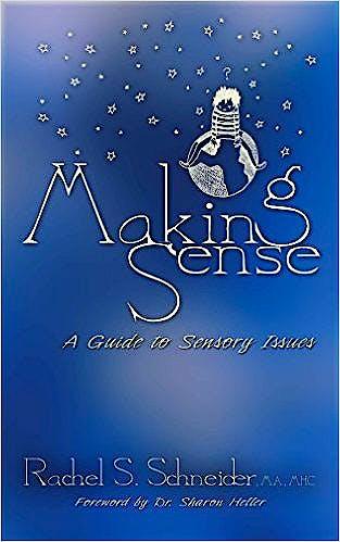 Portada del libro 9781935567561 Making Sense. A Guide to Sensory Issues