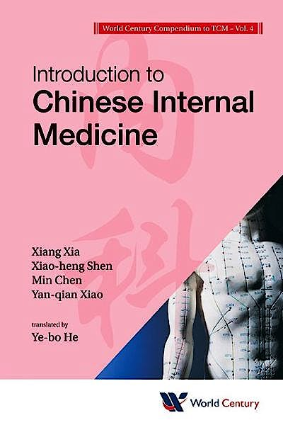 Portada del libro 9781938134197 World Century Compendium to Tcm, Vol. 4: Introduction to Chinese Internal Medicine