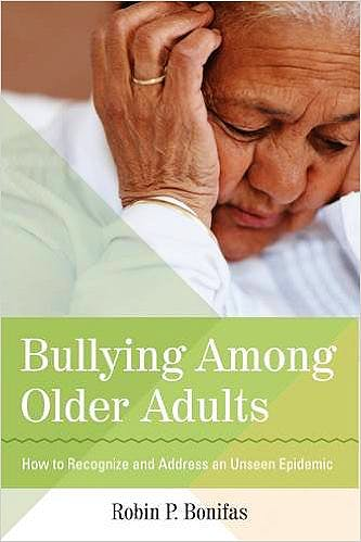 Portada del libro 9781938870095 Bullying among Older Adults. How to Recognize and Address an Unseen Epidemic