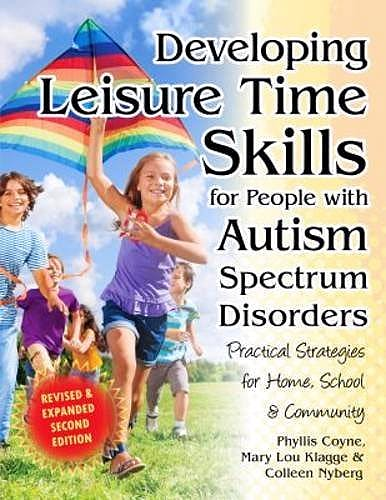Portada del libro 9781941765036 Developing Leisure Time Skills for People with Autism Spectrum Disorders. Practical Strategies for Home, School and Community