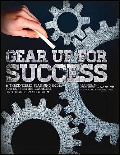 Portada del libro 9781942197188 Gear up for Success. a Three-Tiered Planning Model for Supporting Learners on the Autism Spectrum