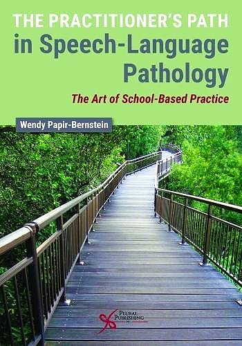 Portada del libro 9781944883454 The Practitioner's Path in Speech-Language Pathology. The Art of School-Based Practice