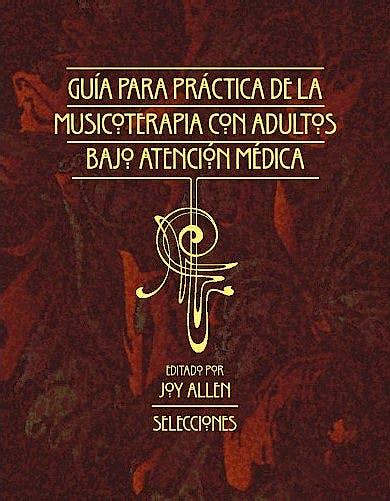 Portada del libro 9781945411045 Guia para la Practica de la Musicoterapia con Adultos bajo Atencion Medica: Selecciones