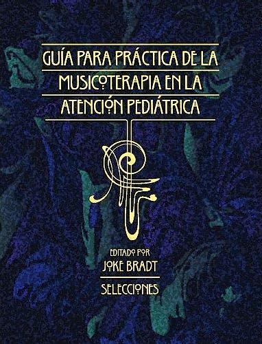 Portada del libro 9781945411106 Guia para la Practica de la Musicoterapia en la Atencion Pediatrica: Selecciones