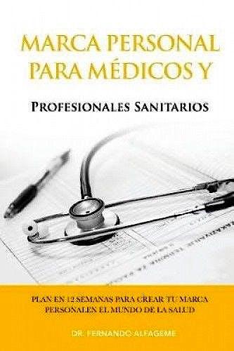Portada del libro 9781986003025 Marca Personal para Médicos y Profesionales Sanitarios. Plan en 12 Semanas para Crear Tu Marca Personal en el Mundo de la Salud