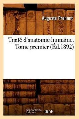 Portada del libro 9782012773110 Traite D'anatomie Humaine. Tome Premier (éd.1892)