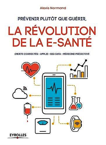 Portada del libro 9782212674156 Prévenir Plutôt que Guérir. La Révolution de la E-Santé