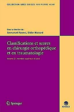 Portada del libro 9782287798474 Classification et Scores en Chirurgie Orthopédique et en Traumatologie, Vol. 2: Membre Supérieur et Pied (Collection GECO)