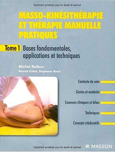 Portada del libro 9782294086243 Masso-Kinesitherapie Et Therapie Manuelle Pratiques, Tome 1: Bases Fondamentales, Applications Et Techniques