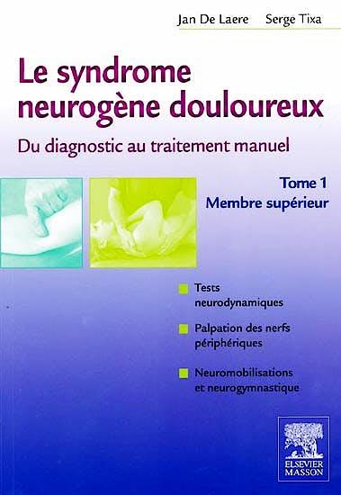 Portada del libro 9782294711404 Le Syndrome Neurogene Douloureux. Du Diagnostic Au Traitement Manuel, Tome 1: Membre Superieur