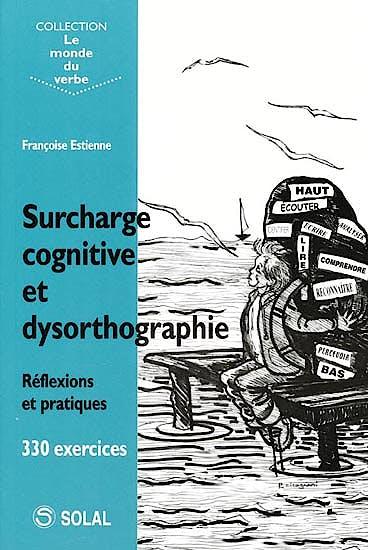 Portada del libro 9782353270071 Surcharge Cognitive Et Dysorthographie. Réflexions Et Pratiques - 330 Exercices (Collection Le Monde Du Verbe)