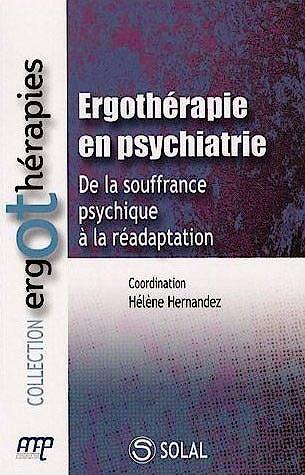 Portada del libro 9782353270279 Ergothérapie en Psychiatrie. de la Souffrance Psychique À la Réadaptation (Collection Ergothérapies)