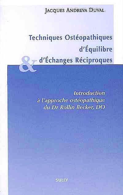 Portada del libro 9782354320188 Techniques Osteopathiques D'equilibre Et D'echanges Reciproques. Introduction a L'approche Osteopathique Du Dr Rollin Becker