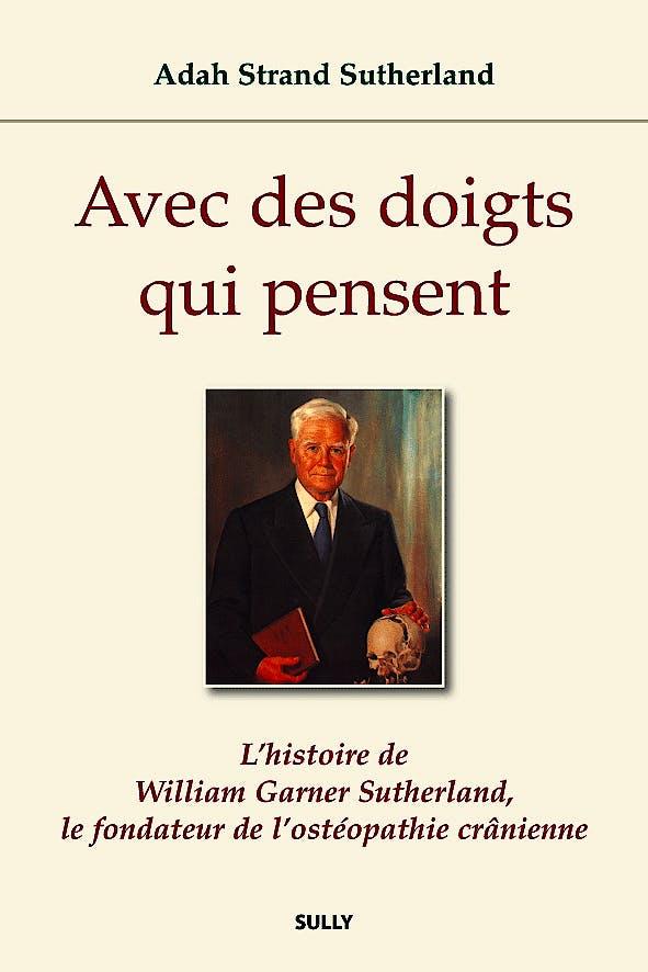 Portada del libro 9782354321116 Avec Des Doigts Qui Pensent. L'histoire de William G. Sutherland, Le Fondateur de L'osteopathie Cranienne