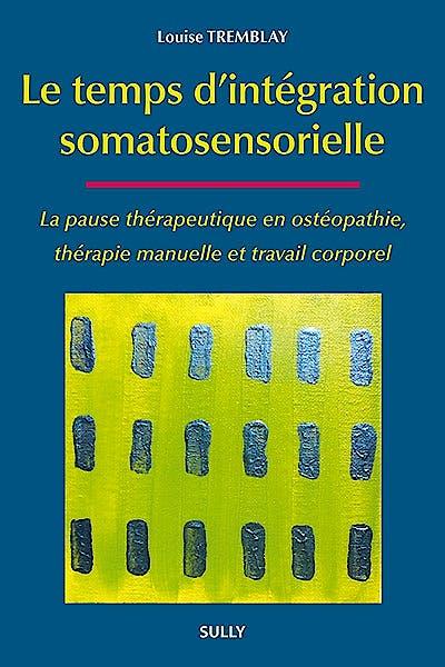 Portada del libro 9782354321376 Le Temps D'integration Somatosensorielle. la Pause Therapeutique en Osteopathie, Therapie Manuelle Et Travail Corporel