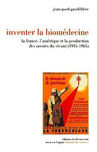 Portada del libro 9782707136077 Inventer la Biomedecine. la France, L'amerique Et la Production Des Savoirs Du Vivant (1945-1965)