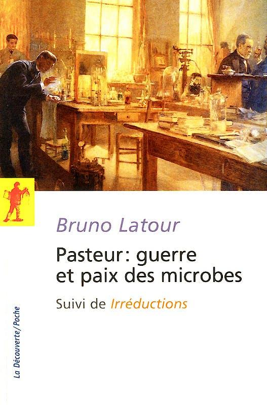 Portada del libro 9782707170118 Pasteur : Guerre Et Paix Des Microbes : Suivi de Irréductions