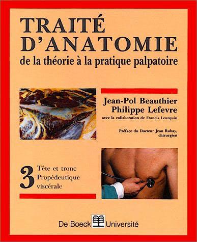 Portada del libro 9782804115005 Traité d´Anatomie de la Théorie à la Pratique Palpatoire. Tome 3: Tête Et Tronc, Propédeutique Viscérale