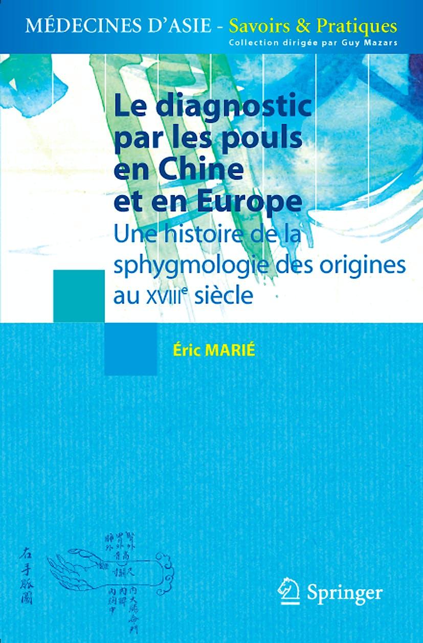 Portada del libro 9782817800097 Le Diagnostic Par Les Pouls en Chine Et en Europe. Une Histoire de la Sphygmologie Des Origines Au Xviiie Siecle