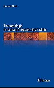 Portada del libro 9782817802596 Traumatologie de la Main a L'epaule Chez L'adulte