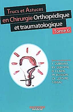Portada del libro 9782840236740 Trucs Et Astuces en Chirurgie Orthopédique Et Traumatologie Tome 6