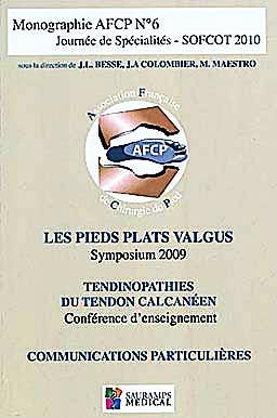 Portada del libro 9782840237037 Monographie AFCP N°6 Journée de Spécialités SOFCOT 2010. Les Pieds Plats Valgus, Tendinopathies du Tendon Calcanéen
