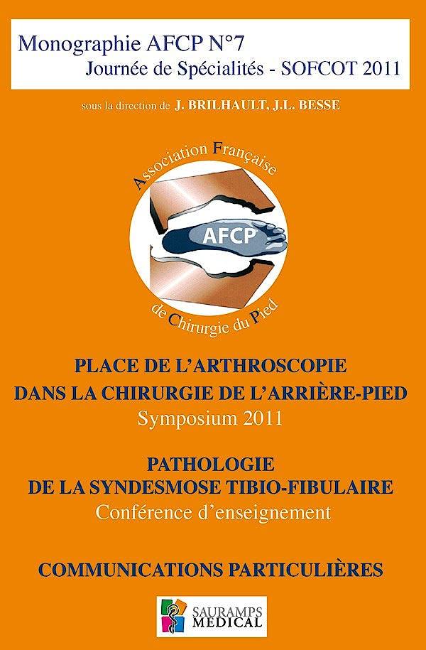 Portada del libro 9782840237501 Monographie Afcp Nº7 Journee de Specialites Sofcot 2011. Place de L'arthroscopie Dans la Chirurgie de L'arriere-Pied, Pathologie de la Sydesmose