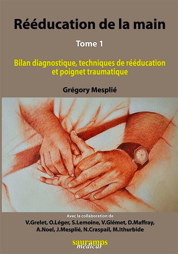 Portada del libro 9782840237570 Reeducation de la Main Tome 1 - Bilan Diagnostique, Techniques de Reeducation Et Poignet Traumatique