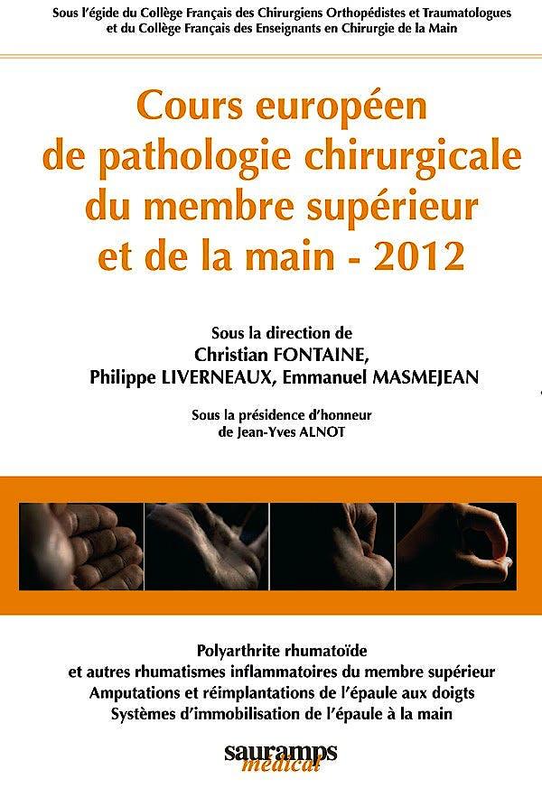 Portada del libro 9782840237655 Cours Europeen de Pathologie Chirurgicale Du Membre Superieur Et de la Main 2012