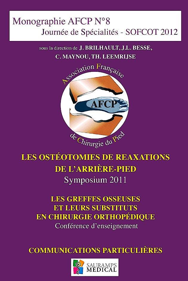 Portada del libro 9782840238522 Monographie AFCP N°8 Journée de Spécialités SOFCT 2012. Les Ostéotomies de Reaxations de l'Arrière-Pied. Les Greffes Osseuses et leurs Substituts en..