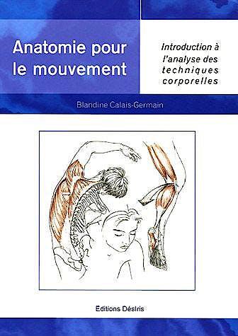 Portada del libro 9782907653015 Anatomie Pour Le Mouvement, Tome 1: Introduction À L'analyse Des Techniques Corporelles
