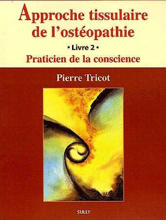 Portada del libro 9782911074806 Approche Tissulaire de L'osteoptahie, Tome 2: Praticien de la Conscience